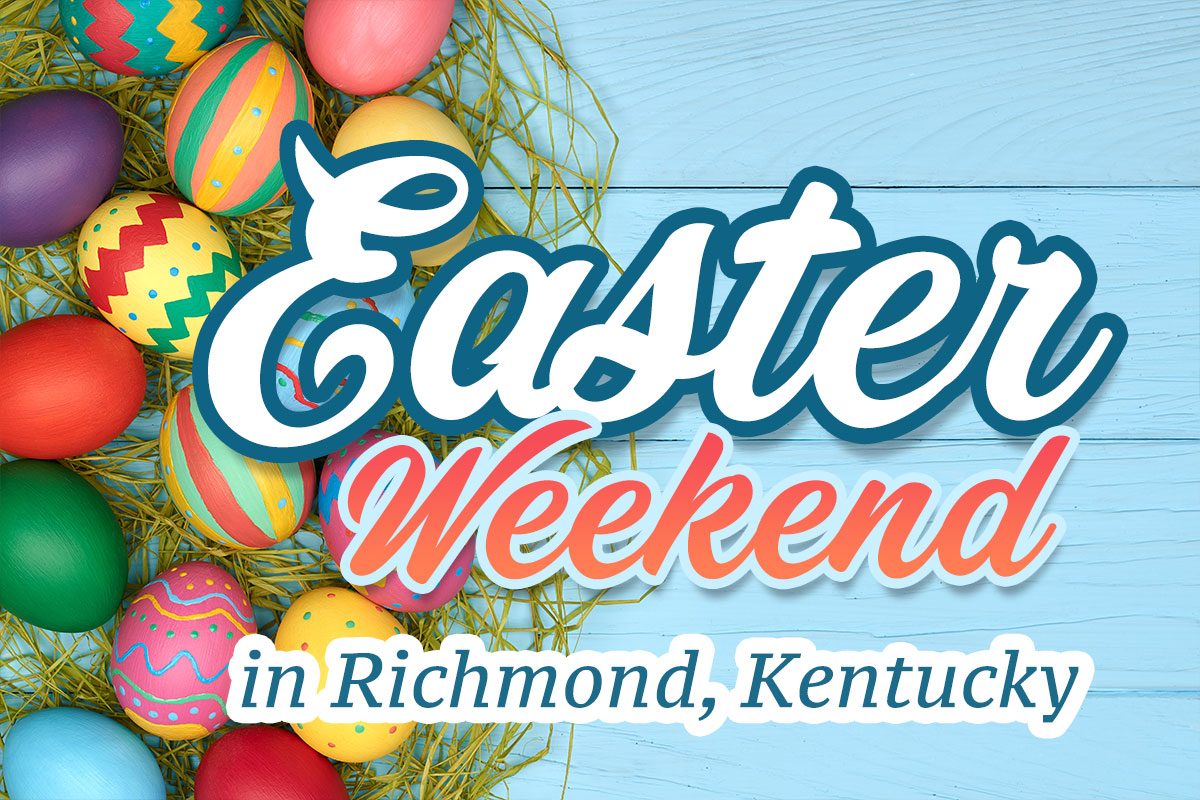 Easter Weekend in Richmond, KY